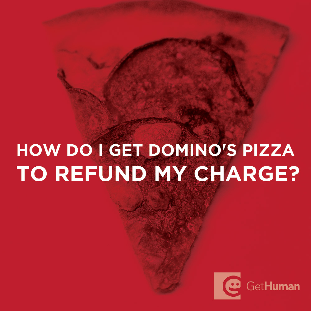 How do I get Domino's Pizza to refund my charge?