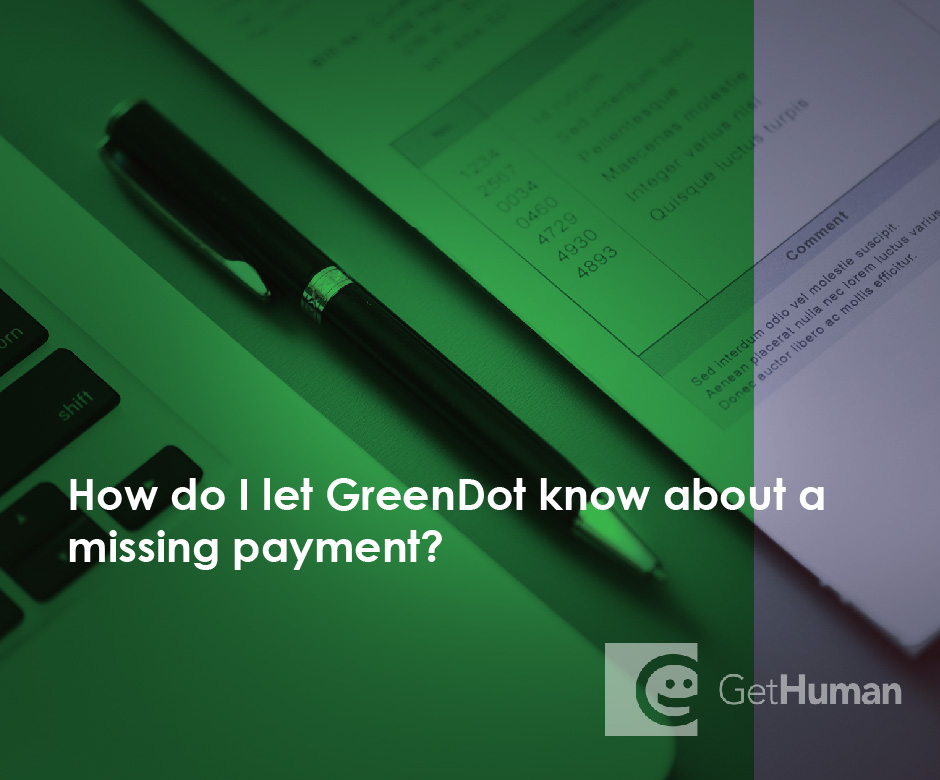 How do I let GreenDot know about a missing payment?