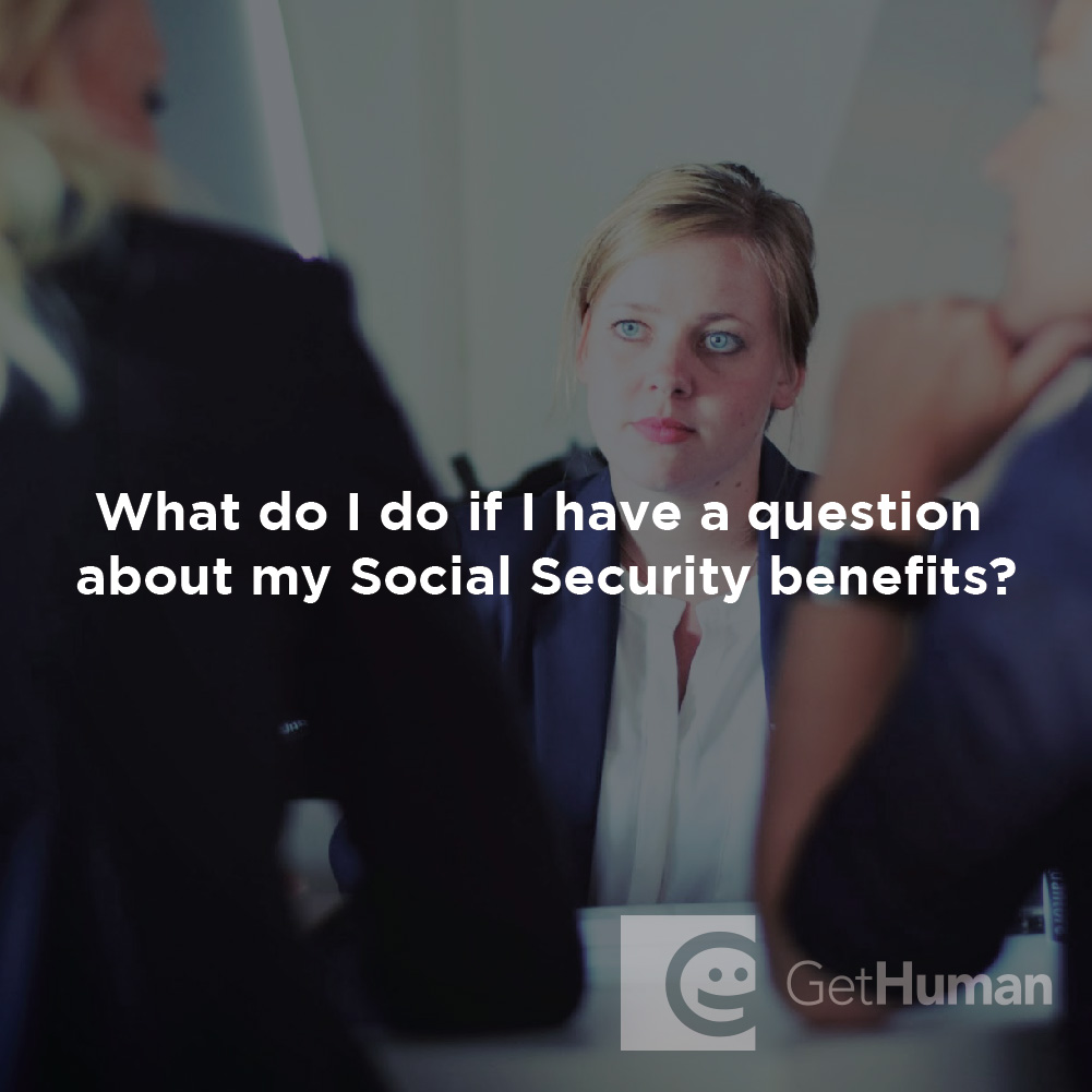 What Do I Do If I Have a Question About My Social Security Benefits?