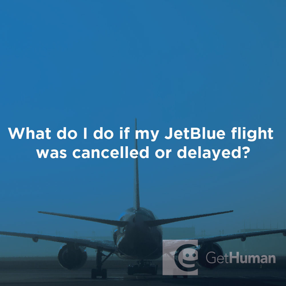What Do I Do If My Jetblue Flight Was Cancelled or Delayed?
